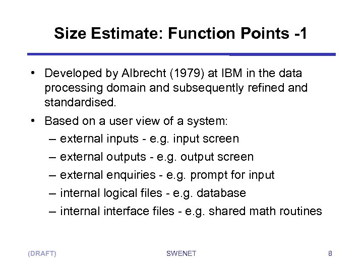 Size Estimate: Function Points -1 • Developed by Albrecht (1979) at IBM in the