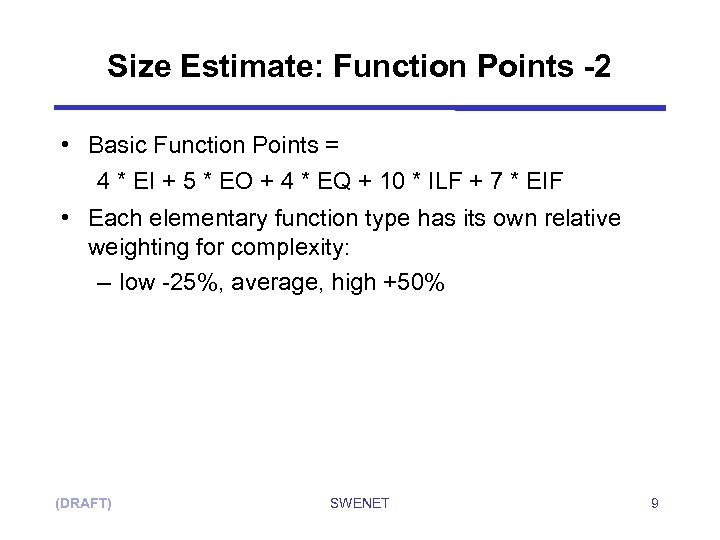 Size Estimate: Function Points -2 • Basic Function Points = 4 * EI +