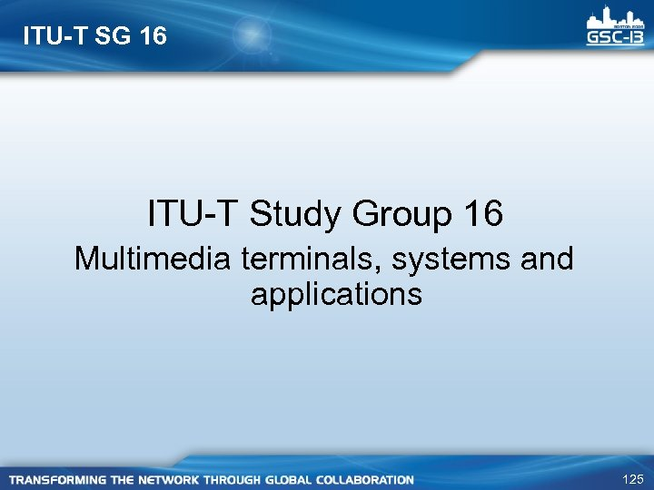ITU-T SG 16 ITU-T Study Group 16 Multimedia terminals, systems and applications 125