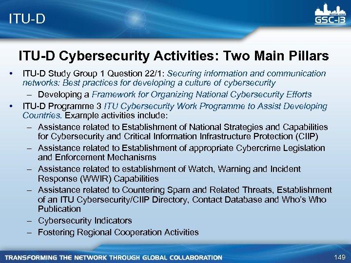 ITU-D Cybersecurity Activities: Two Main Pillars • • ITU-D Study Group 1 Question 22/1: