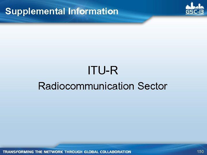 Supplemental Information ITU-R Radiocommunication Sector 150