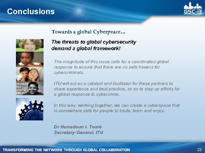Conclusions Towards a global Cyberpeace… The threats to global cybersecurity demand a global framework!