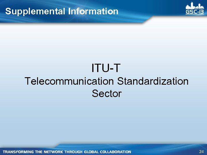 Supplemental Information ITU-T Telecommunication Standardization Sector 24