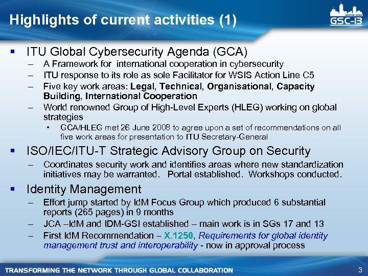Highlights of current activities (1) § ITU Global Cybersecurity Agenda (GCA) – – A