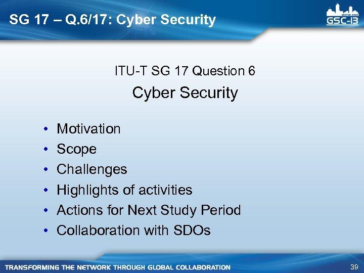 SG 17 – Q. 6/17: Cyber Security ITU-T SG 17 Question 6 Cyber Security