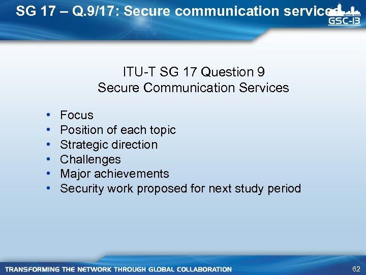 SG 17 – Q. 9/17: Secure communication services ITU-T SG 17 Question 9 Secure