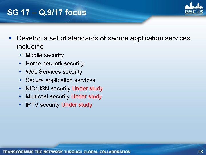 SG 17 – Q. 9/17 focus § Develop a set of standards of secure