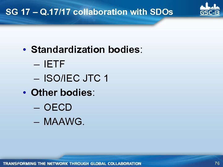 SG 17 – Q. 17/17 collaboration with SDOs • Standardization bodies: – IETF –