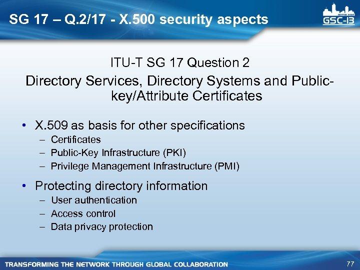 SG 17 – Q. 2/17 - X. 500 security aspects ITU-T SG 17 Question