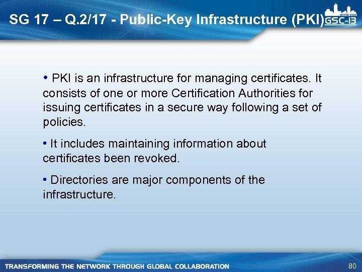 SG 17 – Q. 2/17 - Public-Key Infrastructure (PKI) • PKI is an infrastructure