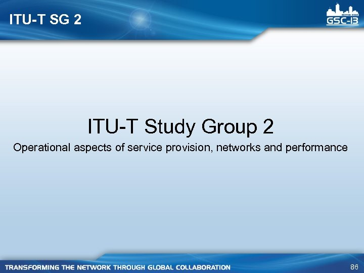 ITU-T SG 2 ITU-T Study Group 2 Operational aspects of service provision, networks and