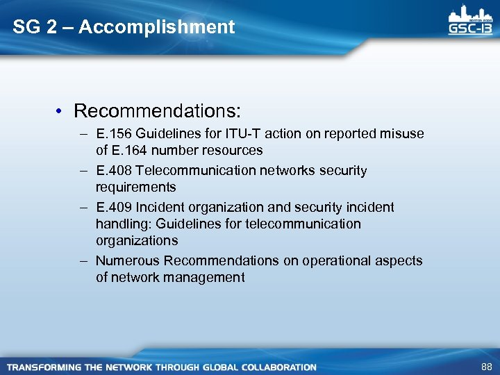 SG 2 – Accomplishment • Recommendations: – E. 156 Guidelines for ITU-T action on