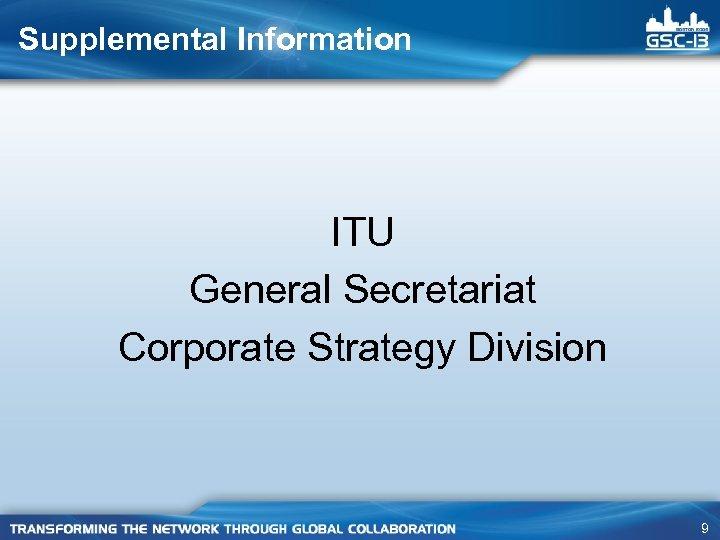 Supplemental Information ITU General Secretariat Corporate Strategy Division 9