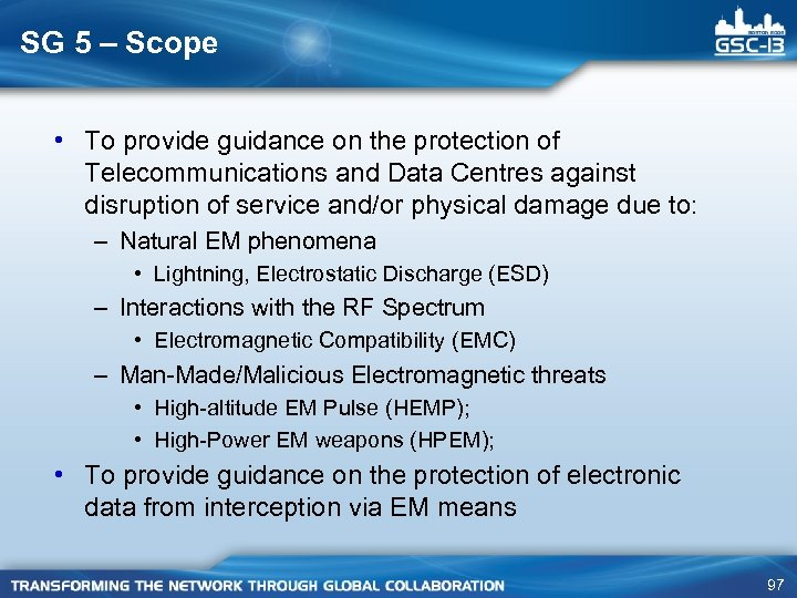 SG 5 – Scope • To provide guidance on the protection of Telecommunications and