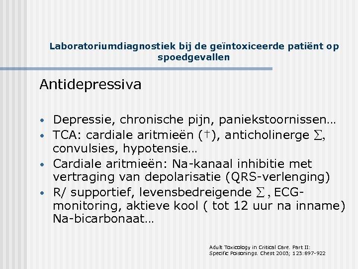 Laboratoriumdiagnostiek bij de geïntoxiceerde patiënt op spoedgevallen Antidepressiva • • Depressie, chronische pijn, paniekstoornissen…