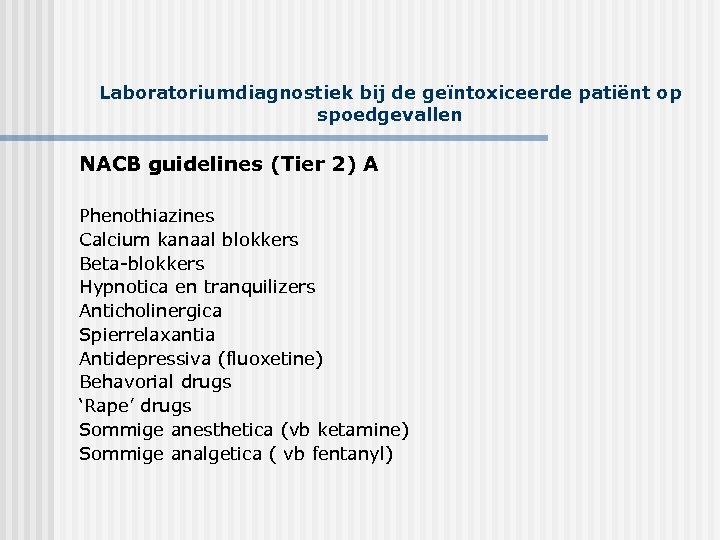 Laboratoriumdiagnostiek bij de geïntoxiceerde patiënt op spoedgevallen NACB guidelines (Tier 2) A Phenothiazines Calcium