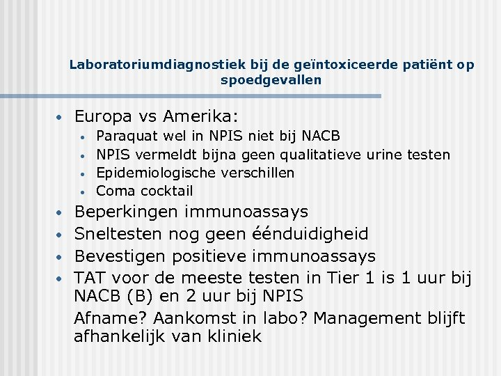 Laboratoriumdiagnostiek bij de geïntoxiceerde patiënt op spoedgevallen • Europa vs Amerika: • • Paraquat