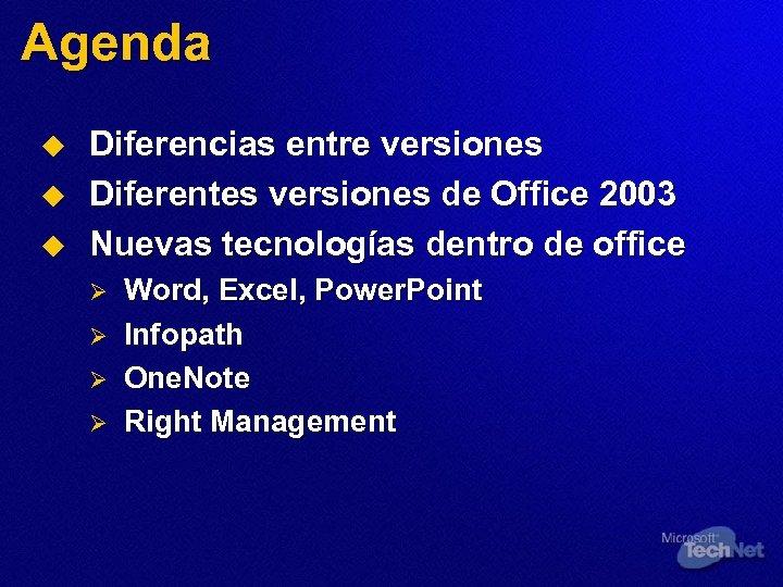 Agenda u u u Diferencias entre versiones Diferentes versiones de Office 2003 Nuevas tecnologías