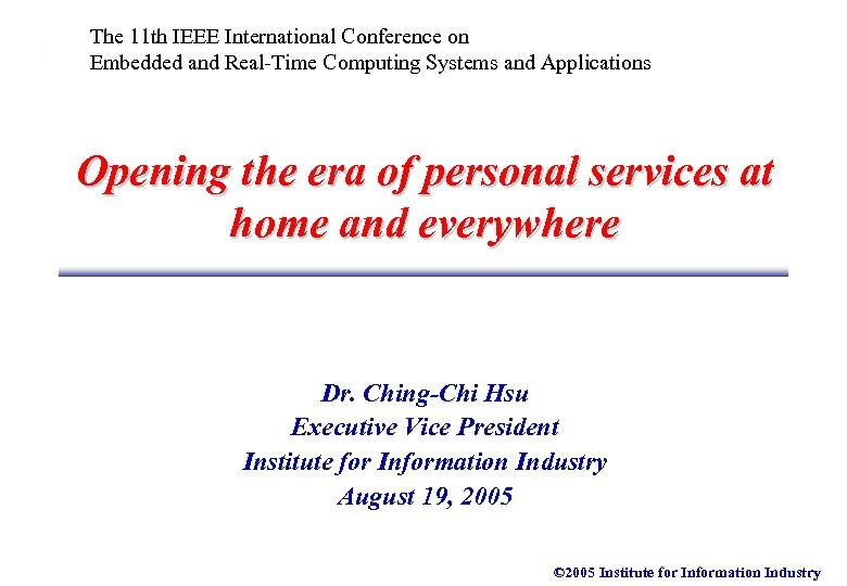 The 11 th IEEE International Conference on Embedded and Real-Time Computing Systems and Applications