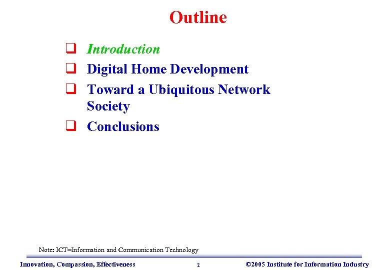 Outline q Introduction q Digital Home Development q Toward a Ubiquitous Network Society q
