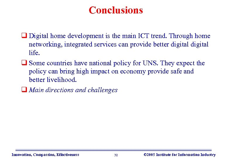 Conclusions q Digital home development is the main ICT trend. Through home networking, integrated
