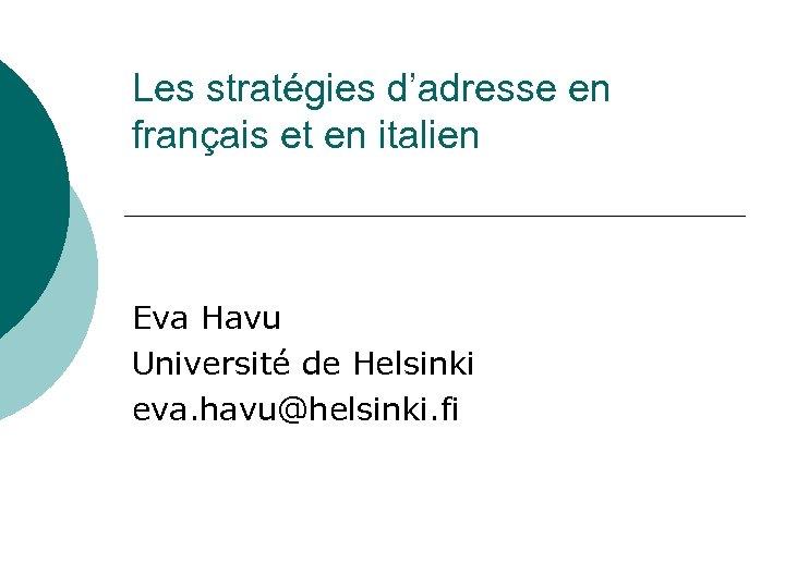 Les stratégies d'adresse en français et en italien Eva Havu Université de Helsinki eva.