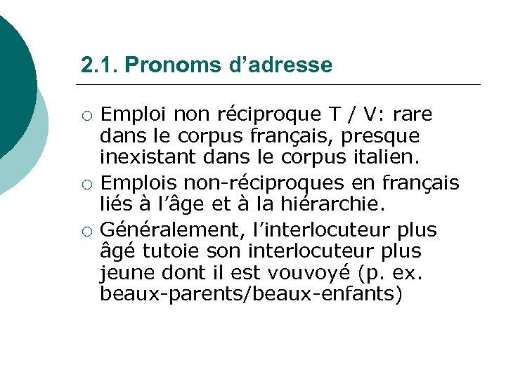2. 1. Pronoms d'adresse ¡ ¡ ¡ Emploi non réciproque T / V: rare