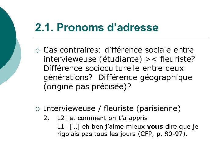 2. 1. Pronoms d'adresse ¡ ¡ Cas contraires: différence sociale entre intervieweuse (étudiante) ><