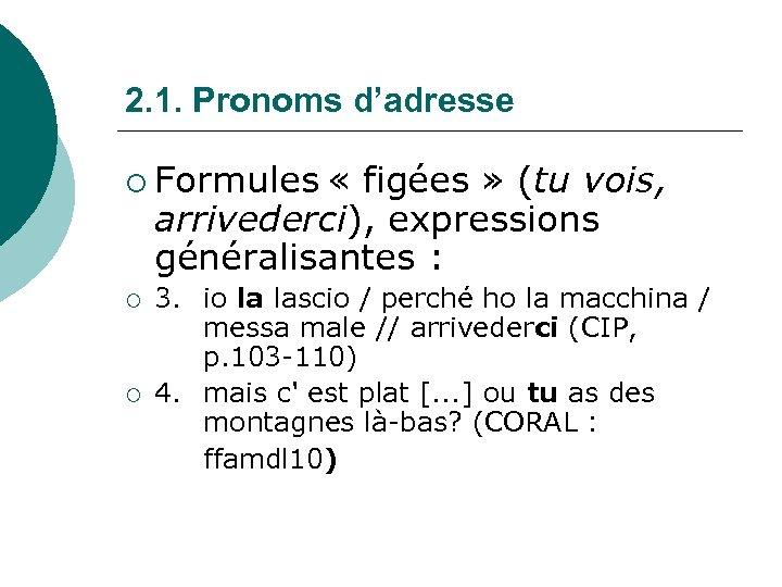 2. 1. Pronoms d'adresse ¡ Formules « figées » (tu vois, arrivederci), expressions généralisantes