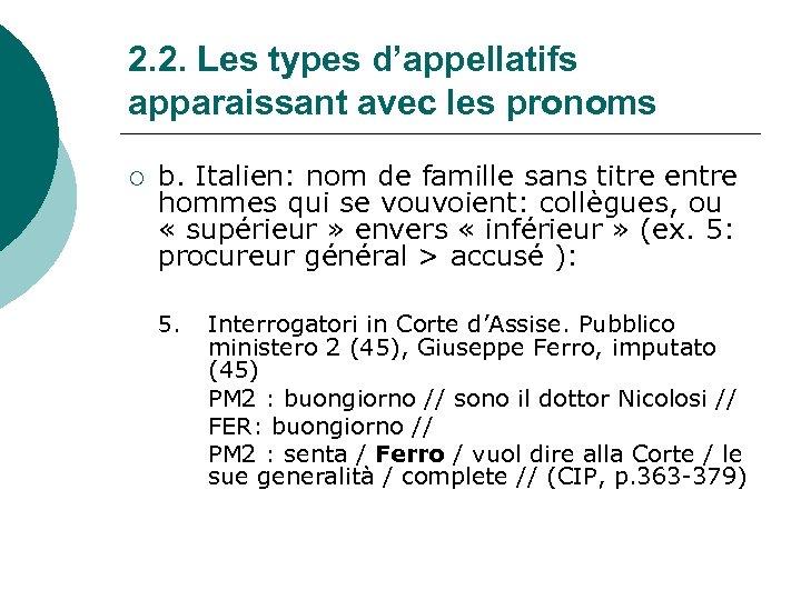 2. 2. Les types d'appellatifs apparaissant avec les pronoms ¡ b. Italien: nom de