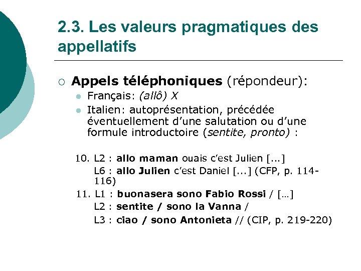2. 3. Les valeurs pragmatiques des appellatifs ¡ Appels téléphoniques (répondeur): l l Français: