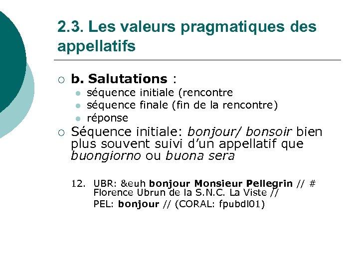 2. 3. Les valeurs pragmatiques des appellatifs ¡ b. Salutations : l l l