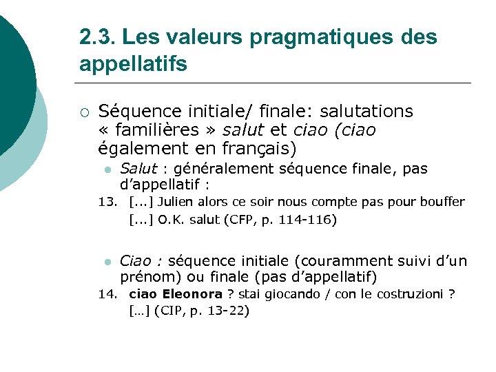 2. 3. Les valeurs pragmatiques des appellatifs ¡ Séquence initiale/ finale: salutations « familières