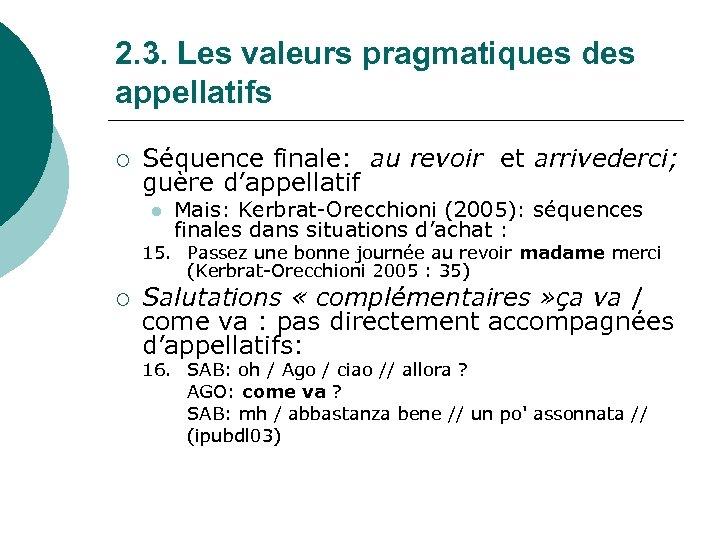 2. 3. Les valeurs pragmatiques des appellatifs ¡ Séquence finale: au revoir et arrivederci;
