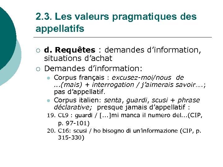 2. 3. Les valeurs pragmatiques des appellatifs ¡ ¡ d. Requêtes : demandes d'information,