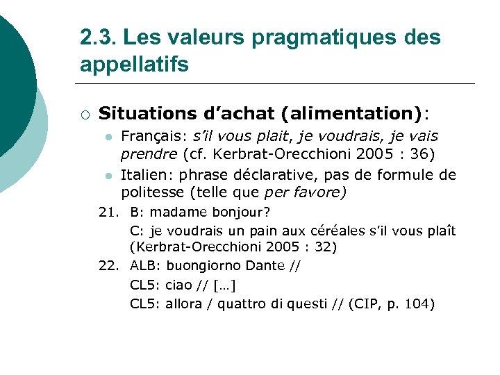 2. 3. Les valeurs pragmatiques des appellatifs ¡ Situations d'achat (alimentation): l l Français: