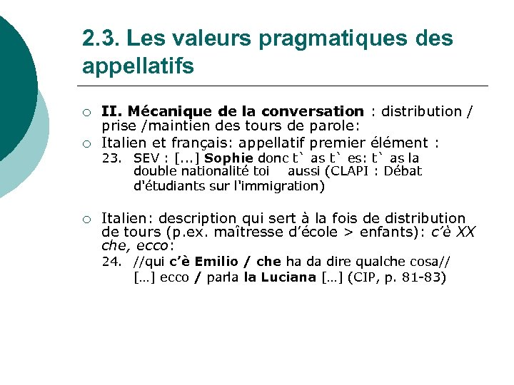2. 3. Les valeurs pragmatiques des appellatifs ¡ ¡ II. Mécanique de la conversation