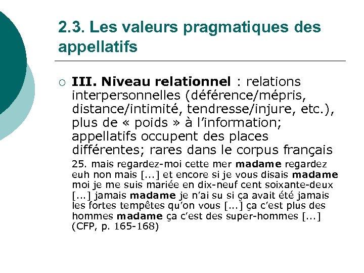 2. 3. Les valeurs pragmatiques des appellatifs ¡ III. Niveau relationnel : relations interpersonnelles