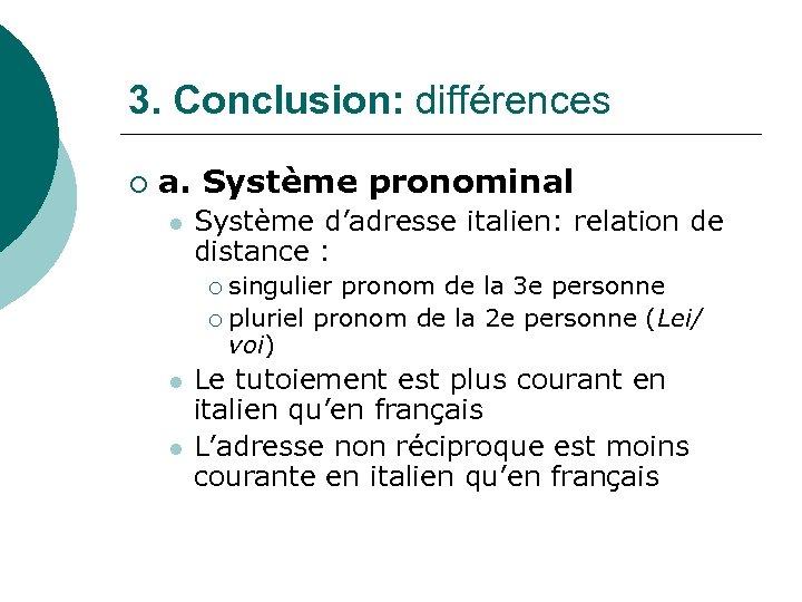 3. Conclusion: différences ¡ a. Système pronominal l Système d'adresse italien: relation de distance
