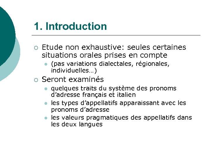 1. Introduction ¡ Etude non exhaustive: seules certaines situations orales prises en compte l
