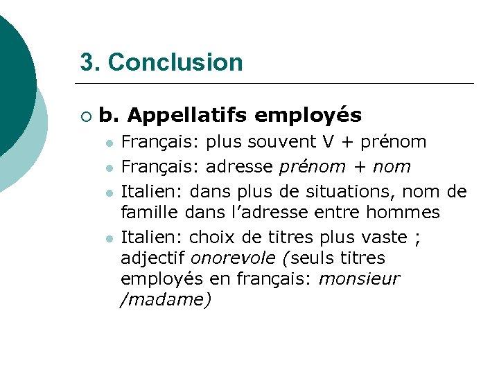 3. Conclusion ¡ b. Appellatifs employés l l Français: plus souvent V + prénom