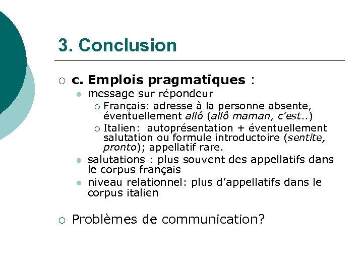 3. Conclusion ¡ c. Emplois pragmatiques : l l l ¡ message sur répondeur