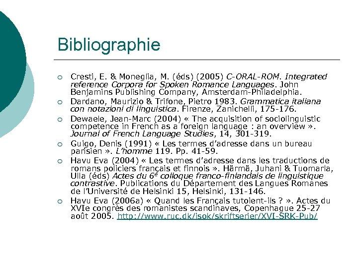 Bibliographie ¡ ¡ ¡ Cresti, E. & Moneglia, M. (éds) (2005) C-ORAL-ROM. Integrated reference