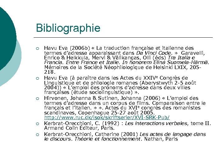 Bibliographie ¡ ¡ ¡ Havu Eva (2006 b) « La traduction française et italienne