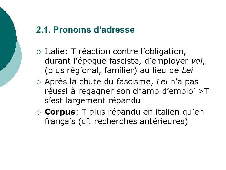 2. 1. Pronoms d'adresse ¡ ¡ ¡ Italie: T réaction contre l'obligation, durant l'époque
