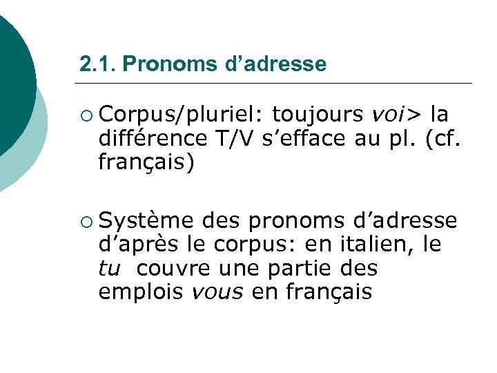 2. 1. Pronoms d'adresse ¡ Corpus/pluriel: toujours voi> la différence T/V s'efface au pl.