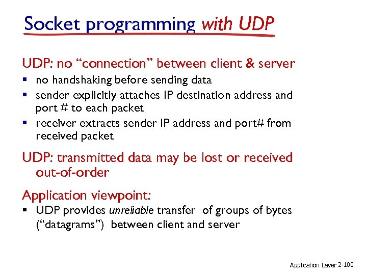 """Socket programming with UDP: no """"connection"""" between client & server § no handshaking before"""