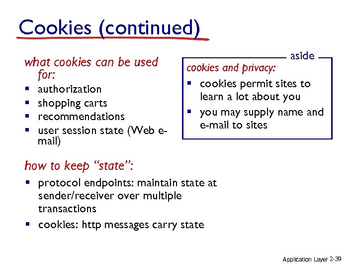 Cookies (continued) what cookies can be used for: § § authorization shopping carts recommendations