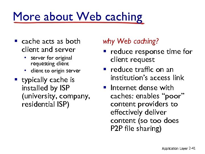More about Web caching § cache acts as both client and server • server