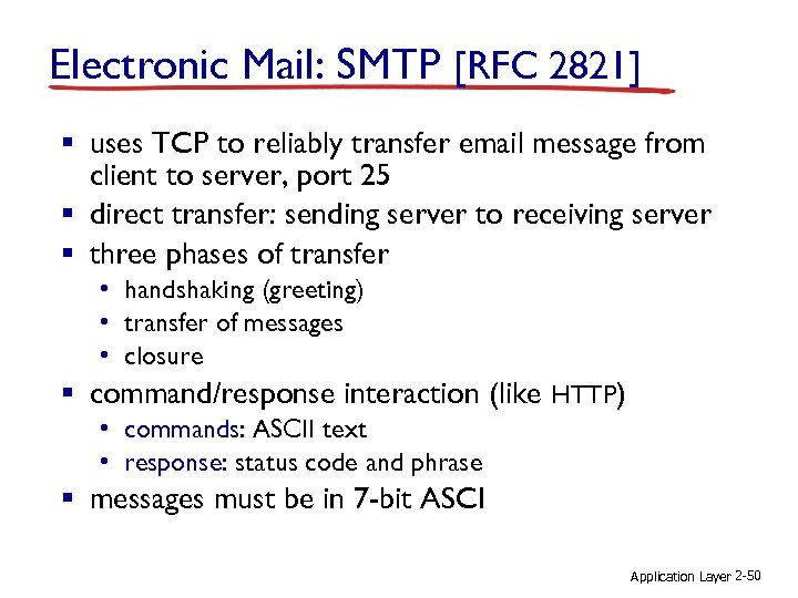 Electronic Mail: SMTP [RFC 2821] § uses TCP to reliably transfer email message from